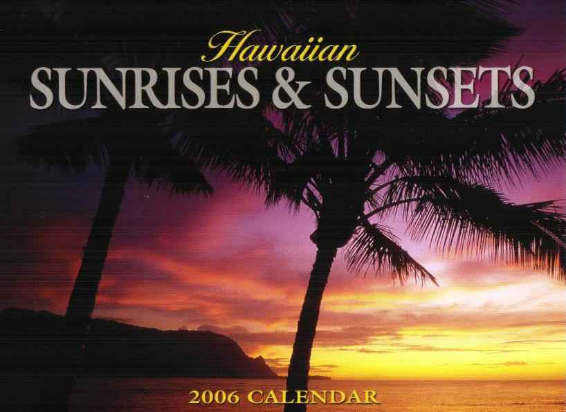 Hawaiian Sunrises and Sunsets 2011Hawaii calendar. Click on the image for a larger view.